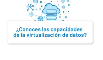 ¿Conoces las capacidades de la virtualización de datos?